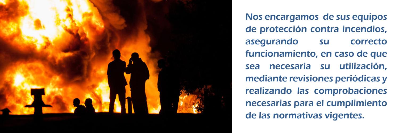 Nos encargamos de sus equipos de protección contra incendios, asegurando su correcto funcionamiento, en caso de que sea necesaria su utilización, mediante revisiones periódicas y realizando las comprobaciones necesarias para el cumplimiento de las normativas vigentes.